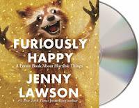 Furiously Happy: A Funny Book about Horrible Things by Jenny Lawson, read by Jenny Lawson
