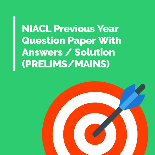 NIACL Previous Year Question Paper With Answers - Solutions (PRELIMS/MAINS) At One Place Download NOW !!