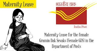Maternity Leave for the female Gramin Dak Sevaks (Female GDS) in the Department of Posts