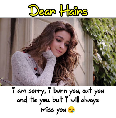 Dear Hairs I'm Sorry, I burn you, Cut you and tie you but i will always miss you