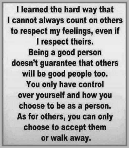 I Leanred The Hard Way That I Cannot Always Count On Others To