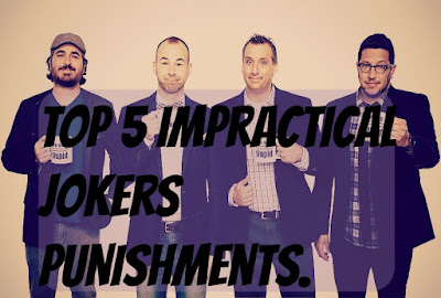 My Top 5 Impractical Jokers Punishments