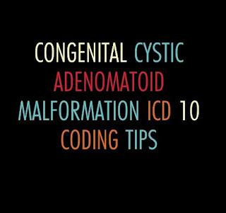 Congenital Cystic Adenomatoid Malformation ICD 10 coding tips