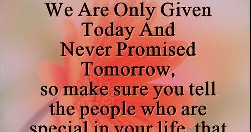 We Are Only Given Today Never Promised Tomorrow