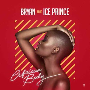 Download Mp3 | Bryan ft Ice Prince - African Body
