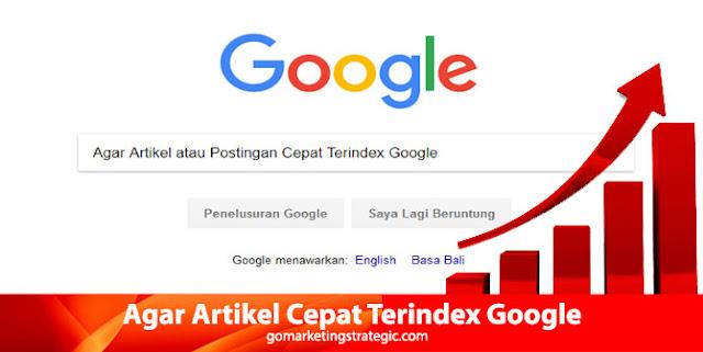 Cara Artikel atau Postingan Cepat Terindex Google