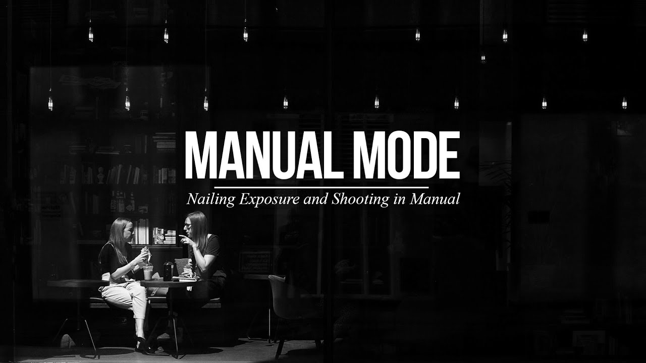 How to Nail Exposure using Manual Mode