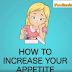 Top 7 Ways to Increase your APPETITE