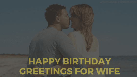 Happy Birthday Greetings For Wife ? Here comes the Sweetest of it all you have been waiting for.