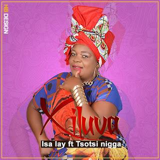 BAIXAR MP3 || Isa Lay - Xiluva  Feat. Tsotsi Nigga  || 2018