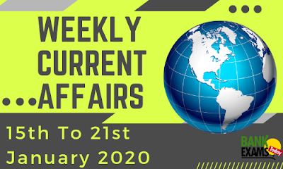 Weekly Current Affairs 15th To 21st January 2020