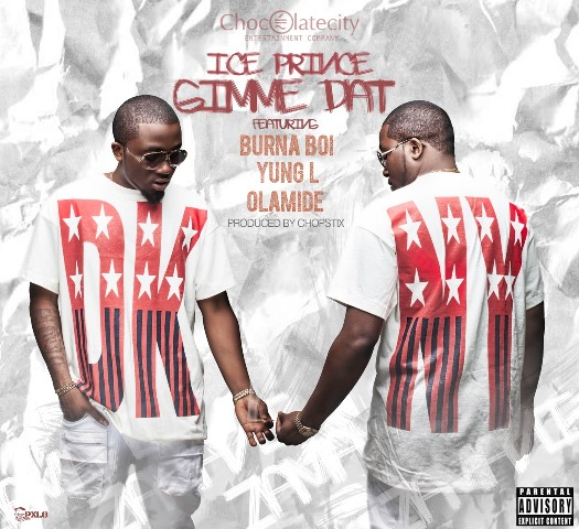 Ice Prince - Gimme That (feat. Olamide, Yung L & Burna Boy)