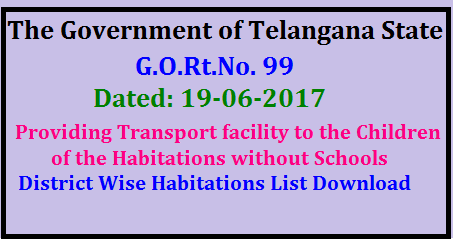 G.O.Rt.No. 99 Dated: 19-06-2017 Providing Transport facility to the Children of the Habitations without Schools School Education – Sarva Shiksha Abhiyan, Telangana, Hyderabad – Providing Transport facility to the Children of the Habitations without Schools under the Right to Education Act,2009 – Notification – Issued./2017/06/gortno-99-dated-19-06-2017-providing-transport-facility-to-the-children-of-the-habitations-wothpot-schools.html