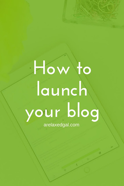 Tips for starting a blog: How to launch your new blog | arelaxedgal.com