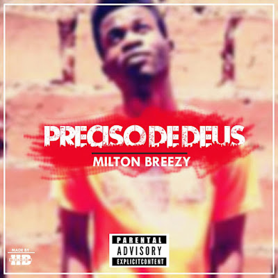 Milton Breezy - Precizo de Deus (Prod. HQM) 2018 | Download Mp3