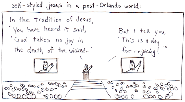 "heading: self-styled jesus in a post-orlando world. Drawing of preacher at front with large screens on either side. He says, ""in the tradition of Jesus, 'you have heard it said, 'God takes no joy in the death of the wicked...' But I tell you, 'This is a day for rejoicing!'"". Cartoon by rob goetze"