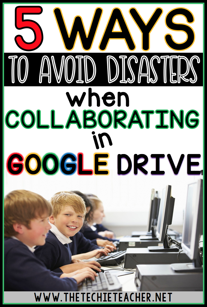 5 Ways to Avoid Disasters When Collaborating in Google Drive: Technology in the Classroom