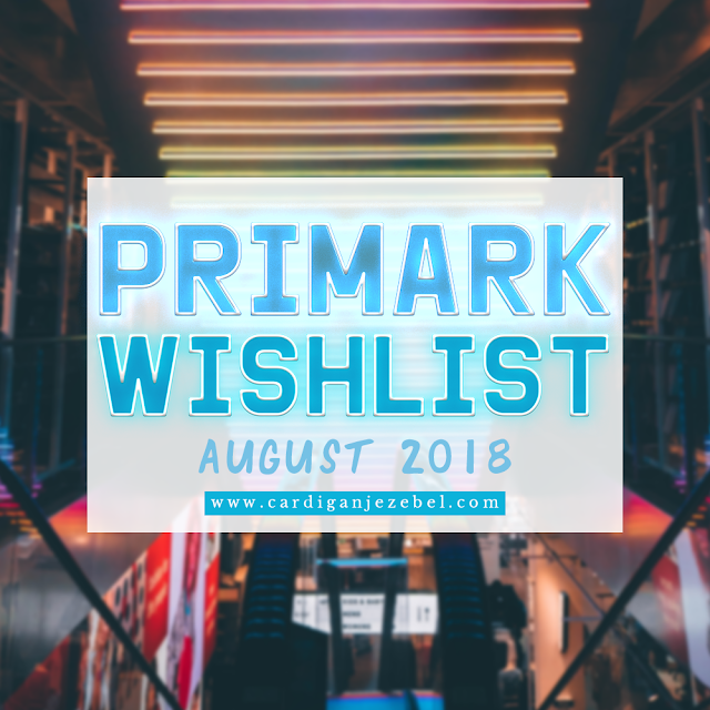Primark Wish List || August 2018 #AD