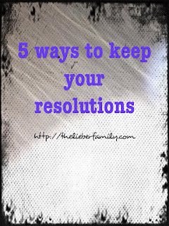 Blog With Friends, a multi-blogger project based post incorporating the theme Resolutions | Five Ways to Keep Your Resolutions by Rabia of The Lieber Family Blog | Featured on www.BakingInATornado.com