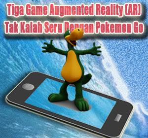 Tiga Game Augmented Reality (AR) yang Tak Kalah Seru Dengan Pokemon Go