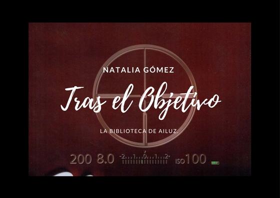 Tras el Objetivo.-Natalia Gómez