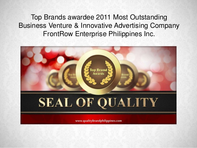 Top Brands awardee in 2011 as Most Outstanding Business Venture and Innovative Advertising Company