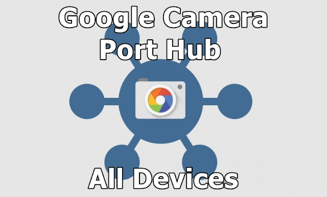 Download Google Camera Port Hub All Devices