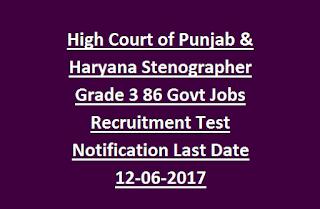 High Court of Punjab & Haryana Stenographer Grade 3 86 Govt Jobs Recruitment Test Notification Last Date 12-06-2017