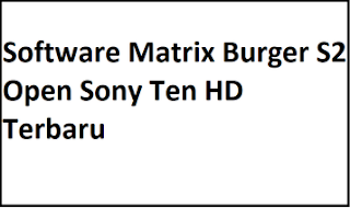 Receiver Matrix Burger S2 Open Sony Ten HD Terupdate