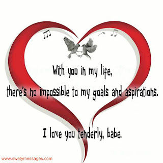 With you in my life, there's no impossible to my goals and aspirations. I love you tenderly, babe.
