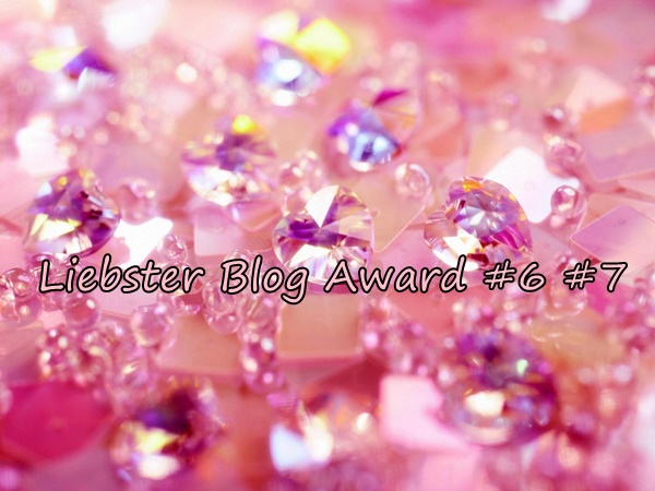 Liebster Blog Award #6 #7