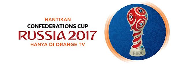 Piala Konfederasi 2017 Tayang Di Orange TV