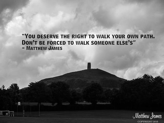 """You deserve the right to walk your own path. Don't be forced to walk someone else's"" - Matthew James"