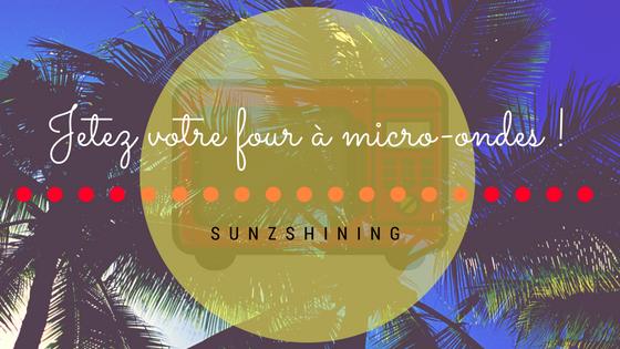 http://sunzshining.blogspot.com/2013/06/jetez-votre-four-micro-ondes.html