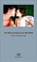 Tu sei la sola al mondo. Storie di madri e figli-Traduzione di Francesca Cosi e Alessandra Repossi - copertina