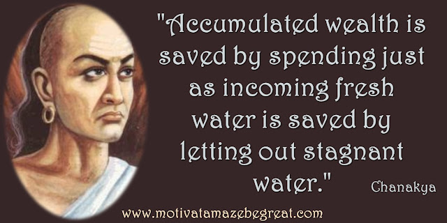 "32 Chanakya Inspirational Quotes On Life: ""Accumulated wealth is saved by spending just as incoming fresh water is saved by letting out stagnant water."" Quote about money flow, spending to earn, wisdom and success."