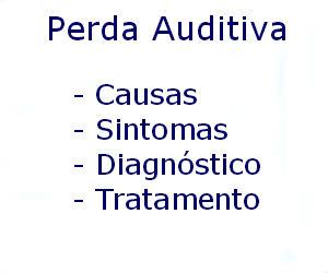 Perda auditiva causas sintomas diagnóstico tratamento prevenção riscos complicações