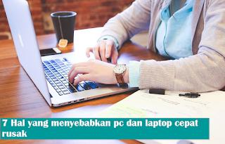 7 Hal Yang Menyebabkan Komputer Dan Laptop Kamu Rusak