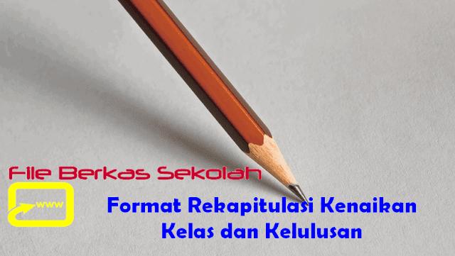 Format Rekapitulasi Kenaikan Kelas dan Kelulusan