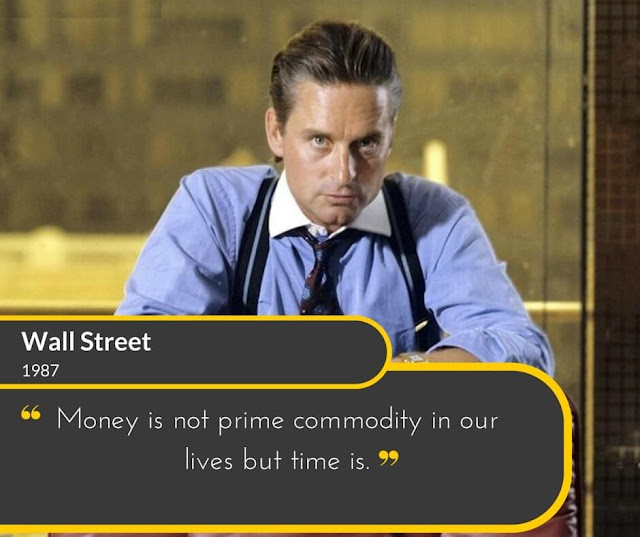 Wall-Street-1987: Money is not prime commodity in our lives but time is.