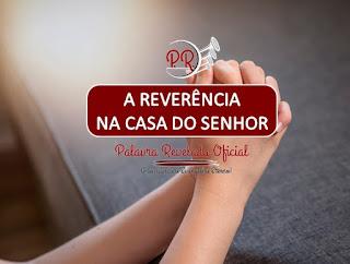 A REVERÊNCIA NA CASA DO SENHOR