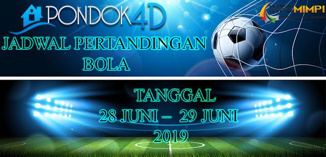 JADWAL  PERTANDINGAN BOLA TANGGAL 28 JUNI –  29 JUNI 2019
