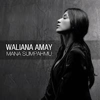 Lirik Lagu Waliana Amay Mana Sumpahmu