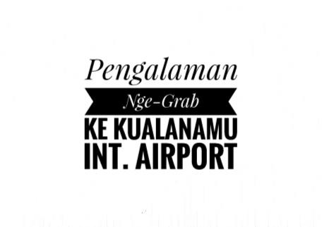 New Experience; Pengalaman Pertama Nge-Grab ke Kualanamu International Airport