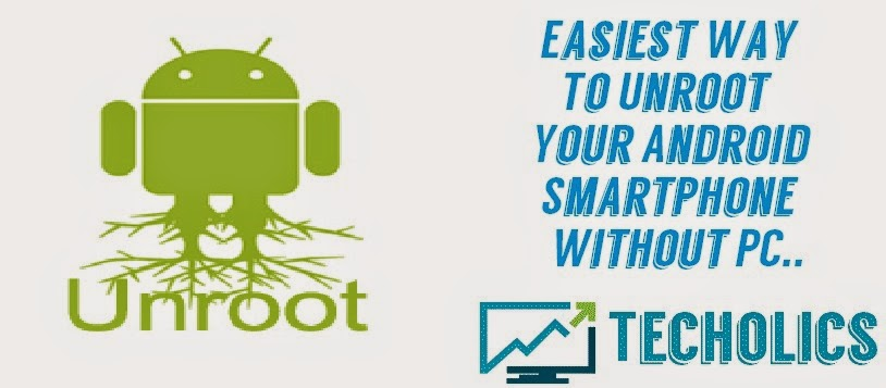 Tutorial : How To Unroot Your Android Smartphone Easily