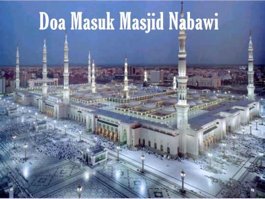 Bacaan Doa Masuk Masjid Nabawi Ketika Haji Dan Umroh Bahasa Arab dan terjemahan Latin Indonesia