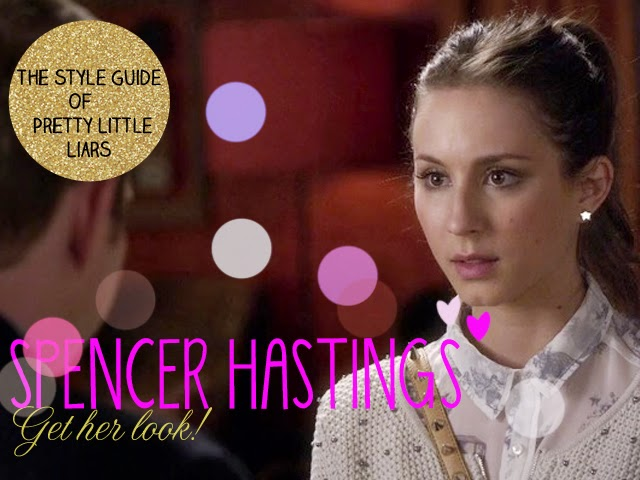 PRETTY LITTLE LIARS STYLE GUIDE: SPENCER HASTINGS
