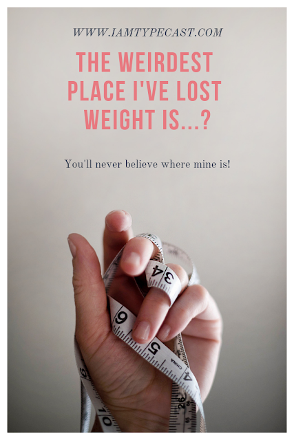 The Weirdest Place I Have Lost Weight Is...