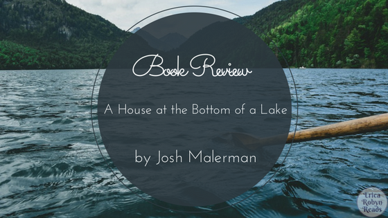 Book Review of A House at the Bottom of a Lake by Josh Malerman