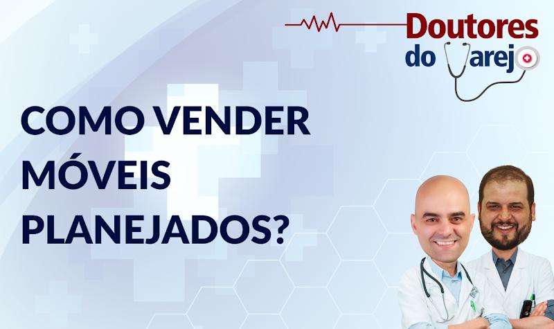 Como vender móveis planejados? - Doutores do Varejo - S01E09